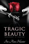 Tragic Beauty (Beauty & The Darkness, Book One) - Iris Ann Hunter, Joanne LaRe Thompson