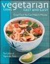 Vegetarian Times Fast and Easy: Great Food You Can Make in Minutes - Vegetarian Times