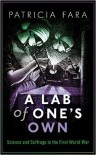 A Lab of One's Own: Science and Suffrage in the First World War - Patricia Fara