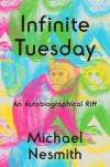 Infinite Tuesday: An Autobiographical Riff - Michael Nesmith