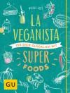 La Veganista - iss dich glücklich mit Superfoods - Nicole Just