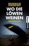 Wo die Löwen weinen: Kriminalroman (German Edition) - Heinrich Steinfest