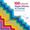 75 Colorful Ripple Stitches to Crochet: A Feast of Eye-Popping Colorways for Blankets, Throws and Accessories - Leonie Morgan