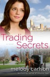 Trading Secrets: A Novel - Melody Carlson
