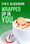 Wrapped Up in You - Cyn D. Blackburn