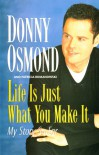 Life is Just What You Make It: My Story So Far - Donny Osmond