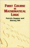 First Course in Mathematical Logic - Patrick Suppes,  Shirley Hill,  Shirley A. Hill