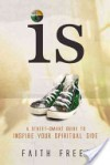 IS: A Street-Smart Guide to Inspire Your Spiritual Side - Faith Freed