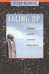 Facing Up: Science and Its Cultural Adversaries - Steven Weinberg