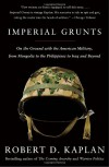 Imperial Grunts: On the Ground with the American Military, from Mongolia to the Philippines to Iraq and Beyond - Robert D. Kaplan