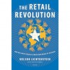 The Retail Revolution: How Wal-Mart Created a Brave New World of Business - Nelson Lichtenstein