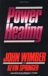 Power Healing - 'John Wimber',  'Kevin Springer'