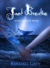 Just Breathe (Just Breathe, #3) - Kendall Grey