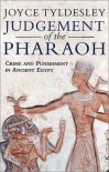 Judgement of the Pharaoh: Crime and Punishment in Ancient Egypt - Joyce A. Tyldesley
