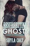Resurrecting Ghosts (MC Romance) (Kings of Chaos Book 4) - Shyla Colt