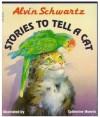 Stories to Tell a Cat - Alvin Schwartz