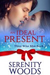 An Ideal Present: A Christmas Billionaire Sexy Romance (Three Wise Men Book 2) - Serenity Woods