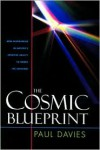 The Cosmic Blueprint: New Discoveries in Nature's Creative Ability to Order the Universe - Paul Davies