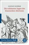 Die schönsten Sagen des klassischen Altertums: Fischer Klassik PLUS (German Edition) - Gustav Schwab