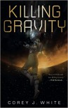 Killing Gravity - Corey J. White