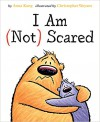 I Am Not Scared - Anna Kang, Christopher Weyant