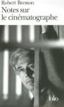 Notes Sur Le Cinematographe - Robert Bresson