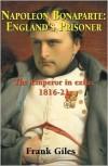 Napoleon Bonaparte: England's Prisoner: The Emperor in Exile 1816-21 - Frank Giles