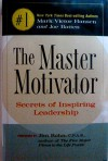 The Master Motivator Secrets of Inspiring Leadership Hansen and Batten 2005 Hardcover - Mark Victor Hansen and Joe Batten, C.P.A.E. Jim Rohn