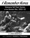 I Remember Korea: Veterans Tell Their Stories of the Korean  War, 1950-53 - Linda Granfield