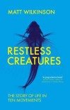 Restless Creatures - Matt Wilkinson