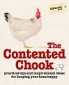 The Contented Chook: Practical Tips and Inspirational Ideas for Keeping Your Hens Happy - Gardening Australia