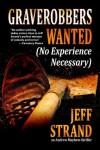 Graverobbers Wanted: No Experience Necessary (Andrew Mayhem #1) - Jeff Strand