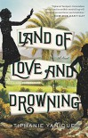 Land of Love and Drowning: A Novel - Tiphanie Yanique