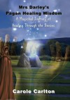 Mrs Darley's Pagan Healing Wisdom: A Magickal Journey of Healing Through the Senses - Carole Carlton