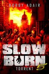 Slow Burn: Torrent - Bobby Adair