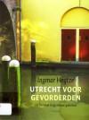 Utrecht voor gevorderden: de Domstad in 49 nieuwe gedichten - Ingmar Heytze