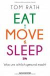 Eat, Move, Sleep: Was uns wirklich gesund macht - Tom Rath, Jochen Lehner