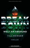 Breakdown - Welt am Abgrund: Thriller - Till Berger