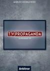 TVPropaganda. Za kulisami TVP - Mariusz Kowalewski