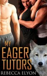 BBW MENAGE  ROMANCE: PARANORMAL ROMANCE:  My Eager Tutors  (Science Fiction Shapeshifter Wolf) (New Adult Contemporary College Romance) - Rebecca Elyon