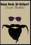 Come Back, Dr. Caligari - Donald Barthelme