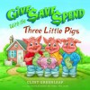 Give, Save, Spend with the Three Little Pigs - Clint Greenleaf