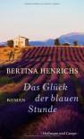 Das Glück der blauen Stunde - Bertina Henrichs