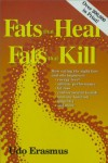 Fats That Heal, Fats That Kill: The Complete Guide to Fats, Oils, Cholesterol and Human Health - Udo Erasmus