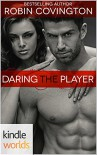Dare To Love Series: Daring the Player (Kindle Worlds Novella) - Robin Covington