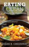 Eating Clean Recipes for Inflammation: Anti Inflammatory Diet Recipes (The Inflammation Advisor Series) - Susan Greenway