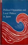 Political Opposition and Local Politics in Japan - Kurt Steiner, Ellis S. Krauss, Scott C. Flanagan