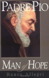 Padre Pio: Man of Hope - Renzo Allegri