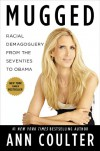 Mugged: Racial Demagoguery from the Seventies to Obama - Ann Coulter