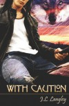 With Caution - J.L. Langley